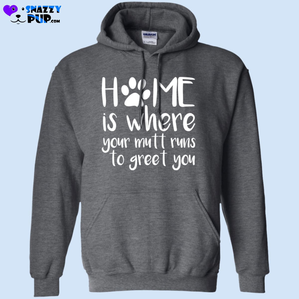 Home Is Where Your Mutt Runs To Greet You Hoodie - Sweatshirts