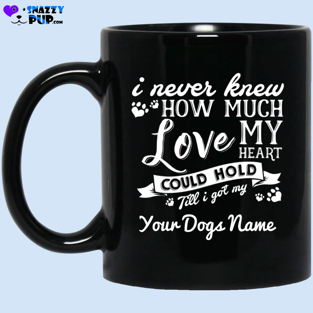 How Much Love My Heart Could Hold...personalize With Your Dogs Name - Apparel