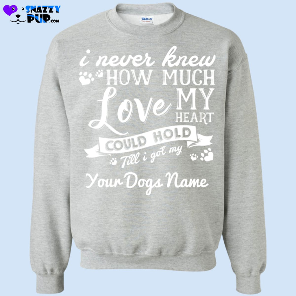 How Much Love My Heart Could Hold...personalize With Your Dogs Name - Sweatshirts