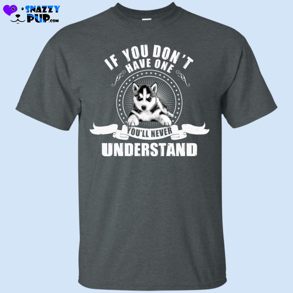 Huskies...if You Dont Have One Youll Never Understand - Apparel