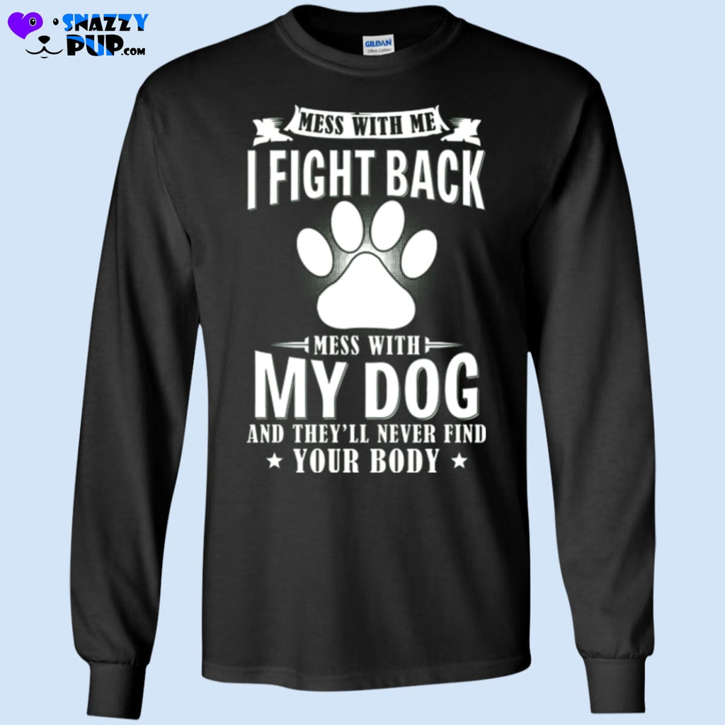 I Fight Back If You Mess With My Dog... - T-Shirts