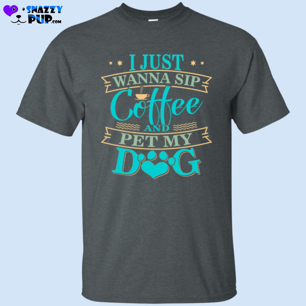 I Just Wanna Sip Coffee And Pet My Dog T-Shirt - T-Shirts