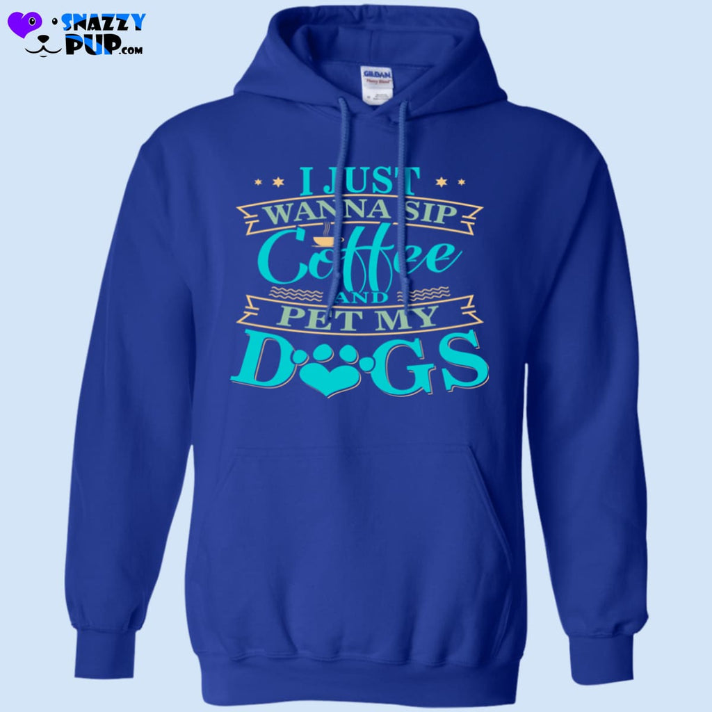 I Just Wanna Sip Coffee And Pet My Dogs - Sweatshirts