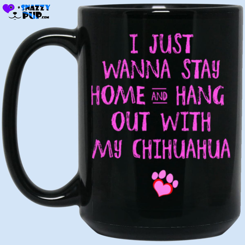 I Just Wanna Stay Home And Hang Out With My Chihuahua - Apparel