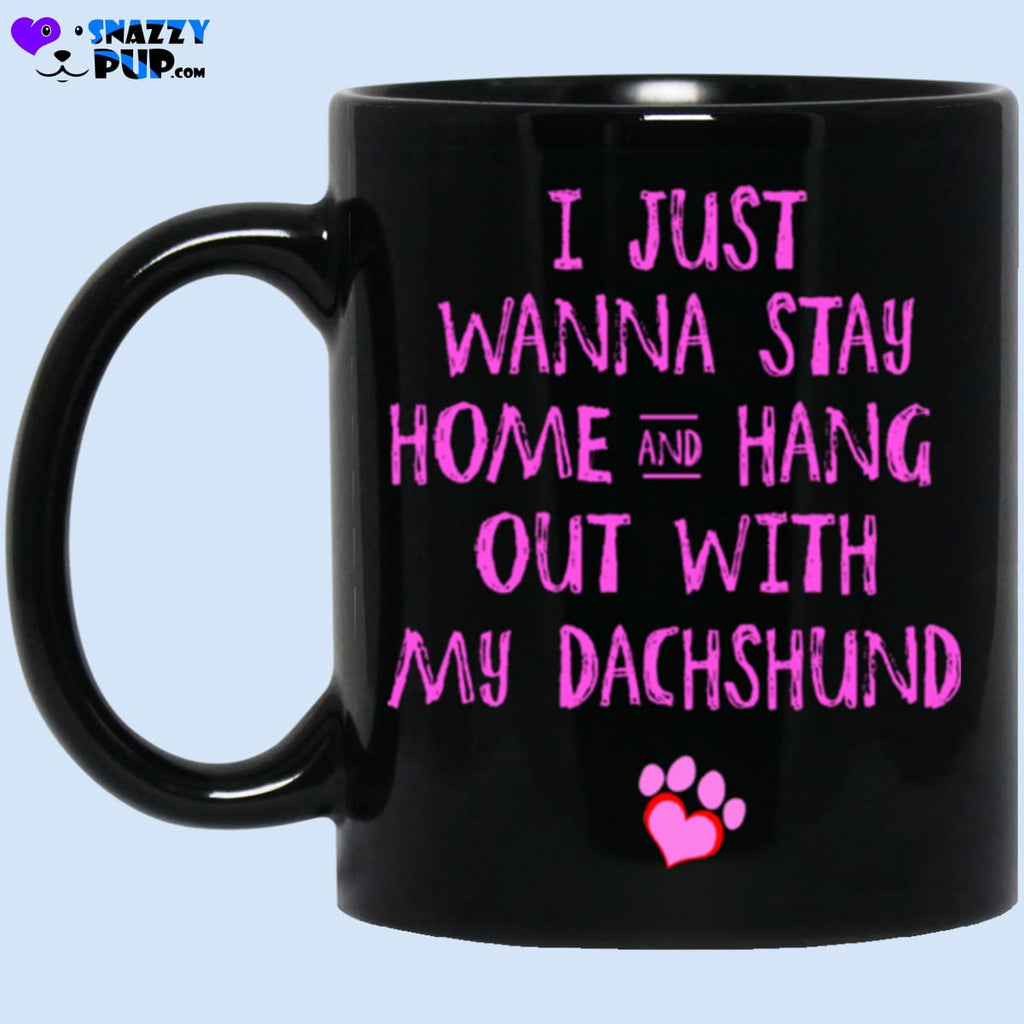 I Just Wanna Stay Home And Hang Out With My Dachshund - Apparel