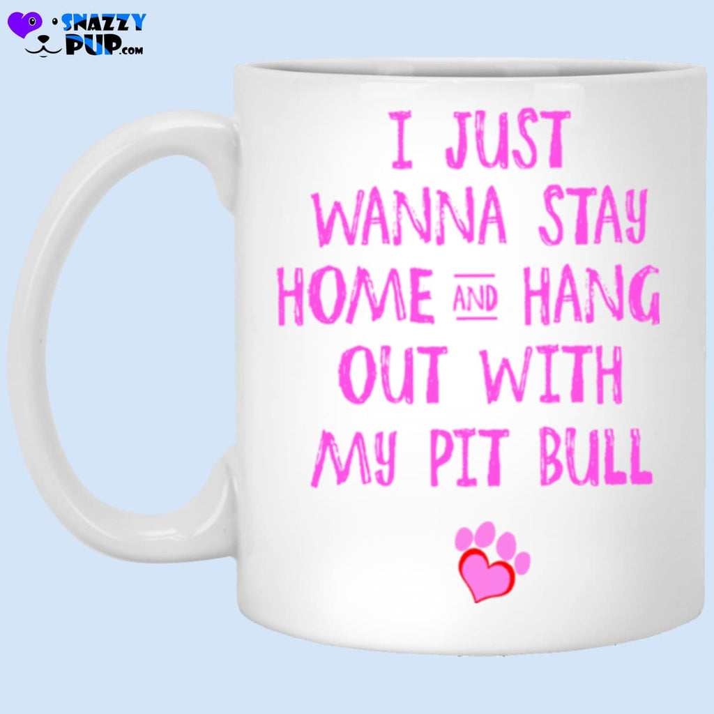 I Just Wanna Stay Home And Hang Out With My Pit Bull - Apparel