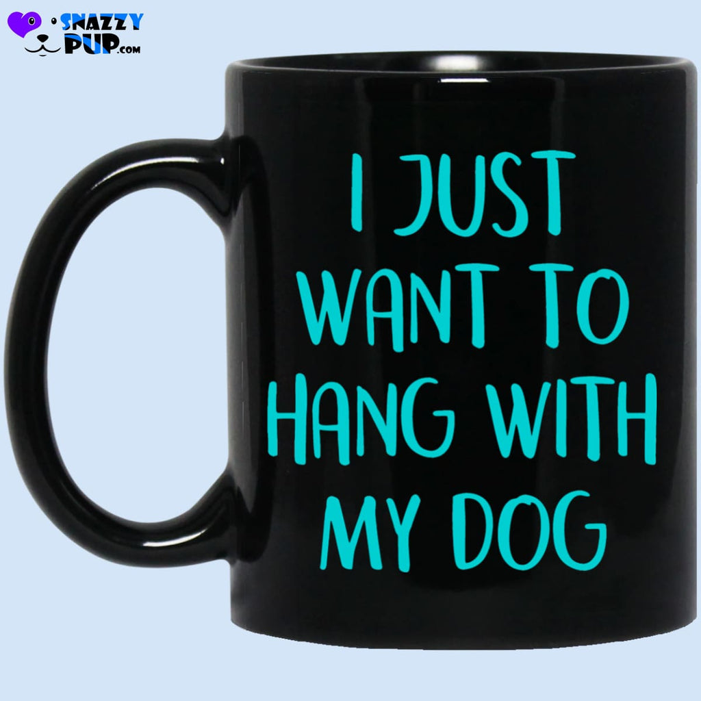 I Just Want To Hang With My Dog - Apparel