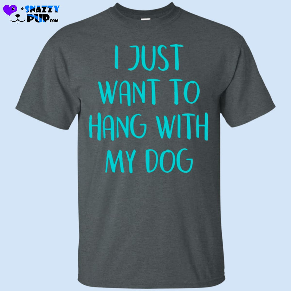 I Just Want To Hang With My Dogs T-Shirt - T-Shirts