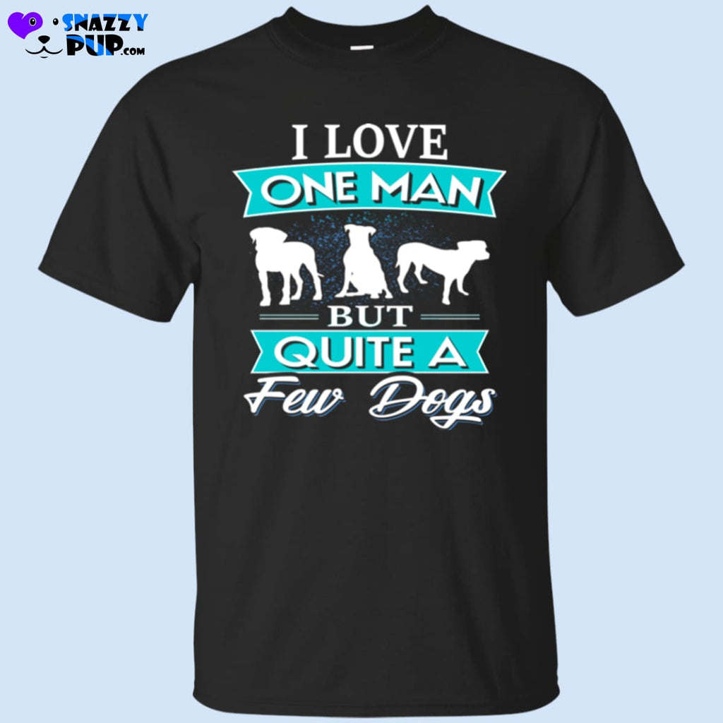 I Love One Man But Quite A Few Dogs T-Shirt - T-Shirts