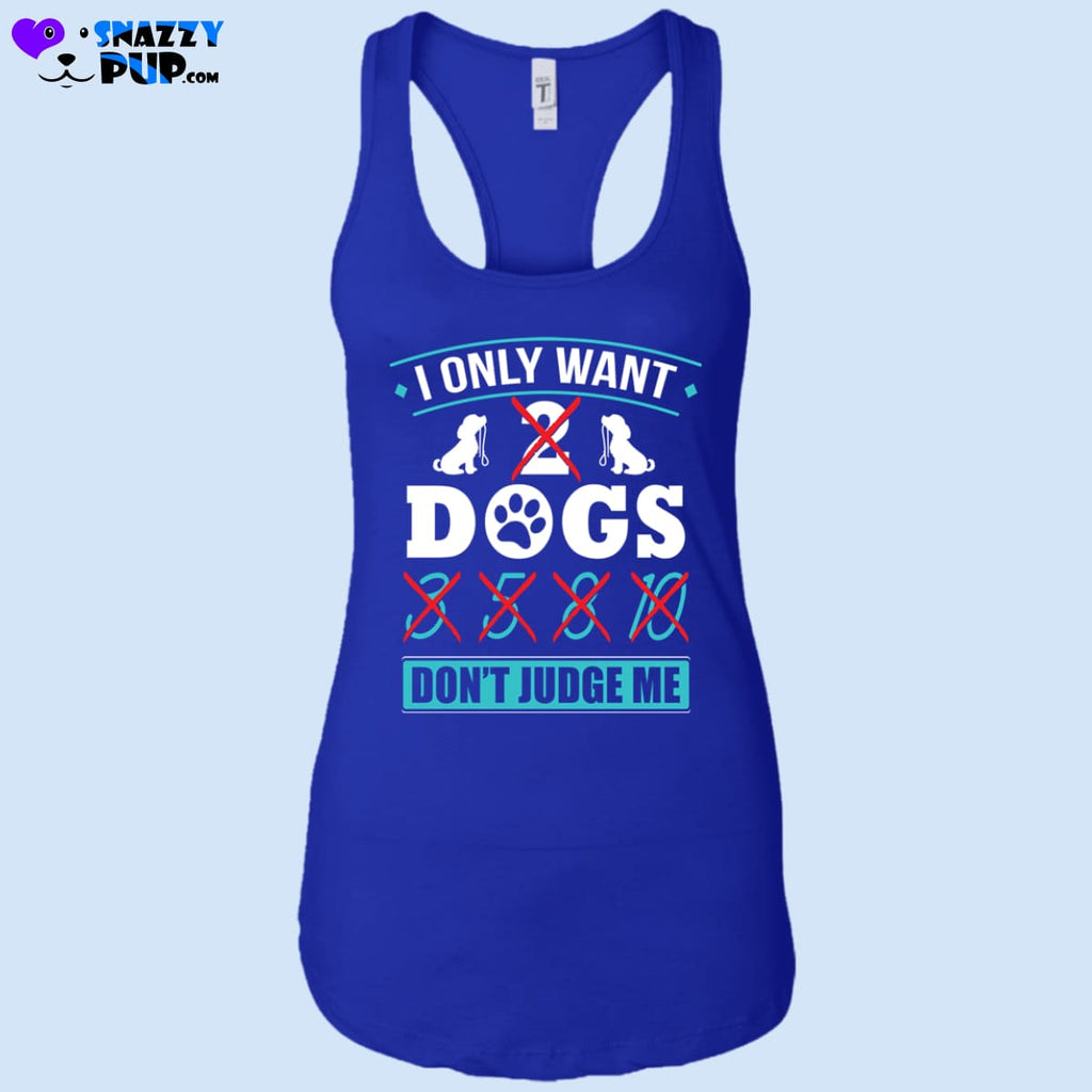 I Only Want 2 Dogs - T-Shirts