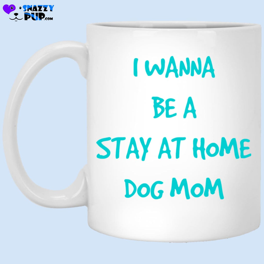 I Wanna Be A Stay At Home Dog Mom - Apparel