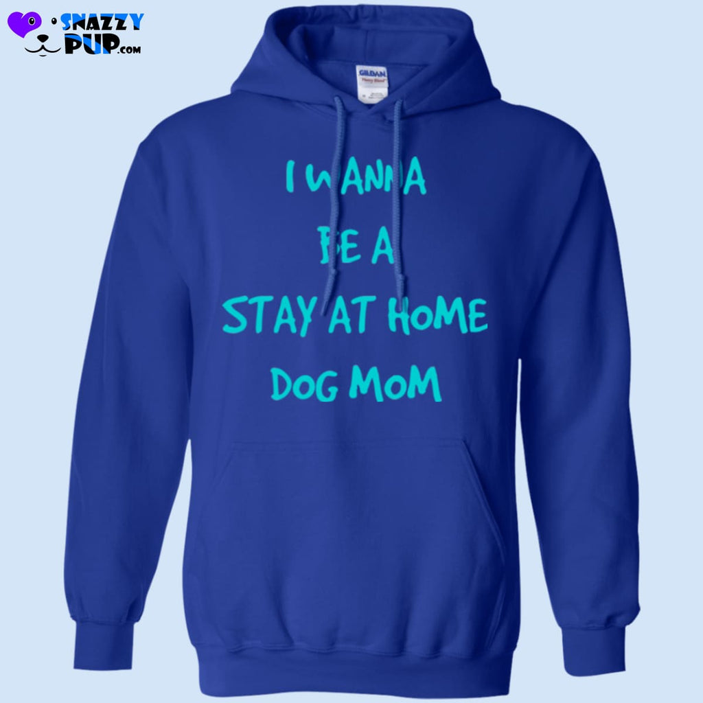 I Wanna Be A Stay At Home Dog Mom - Sweatshirts