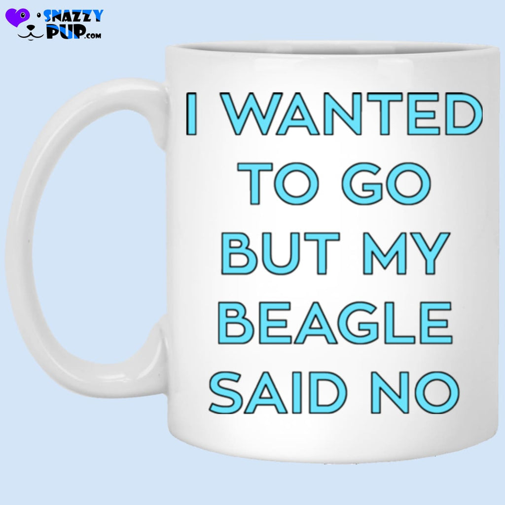 I Wanted To Go But My Beagle Said No - Apparel