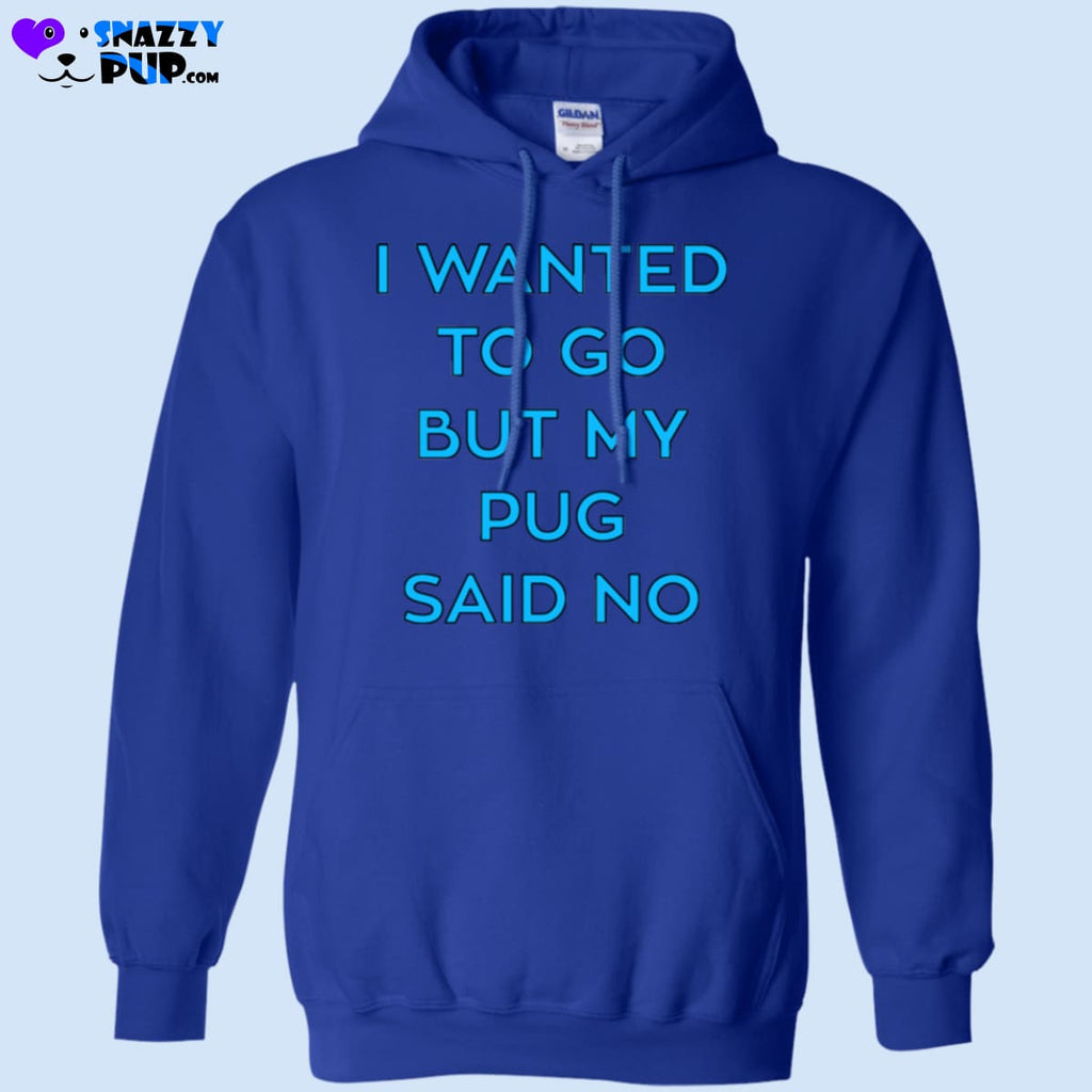 I Wanted To Go But My Pug Said No - Apparel