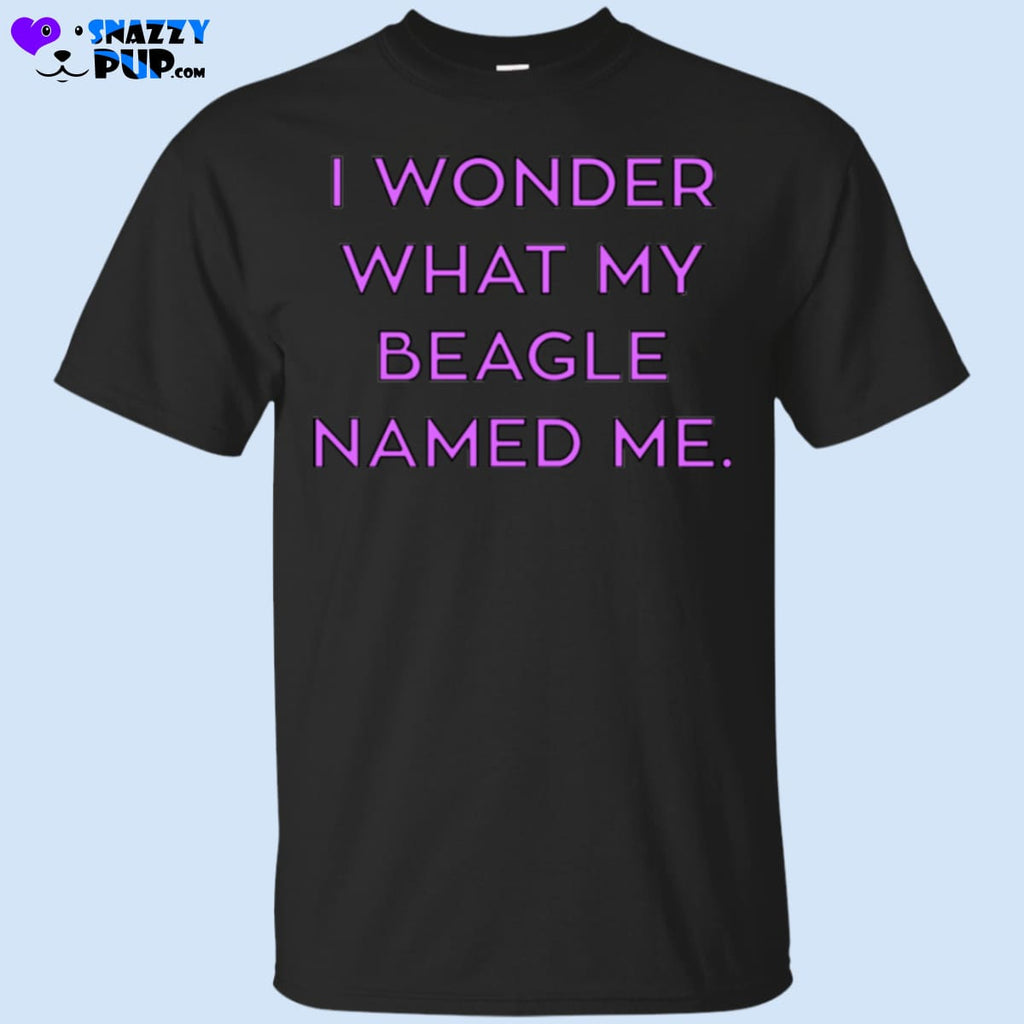 I Wonder What My Beagle Named Me - Apparel