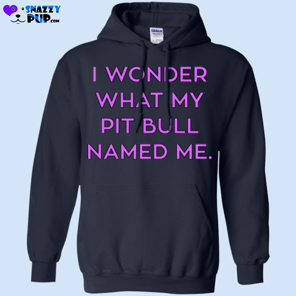 I Wonder What My Pit Bull Named Me - Apparel