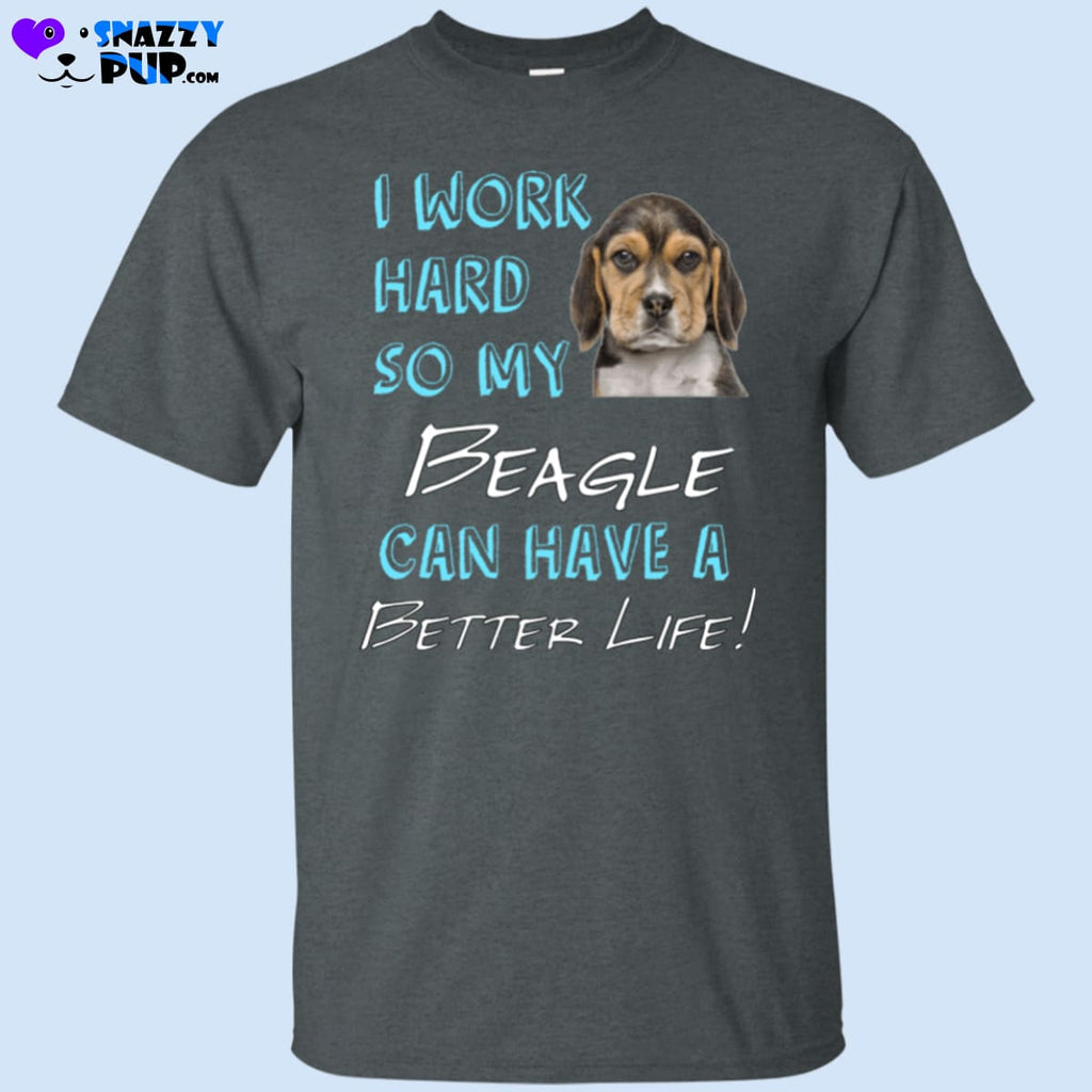 I Work Hard So My Beagle Can Have A Better Life - Apparel