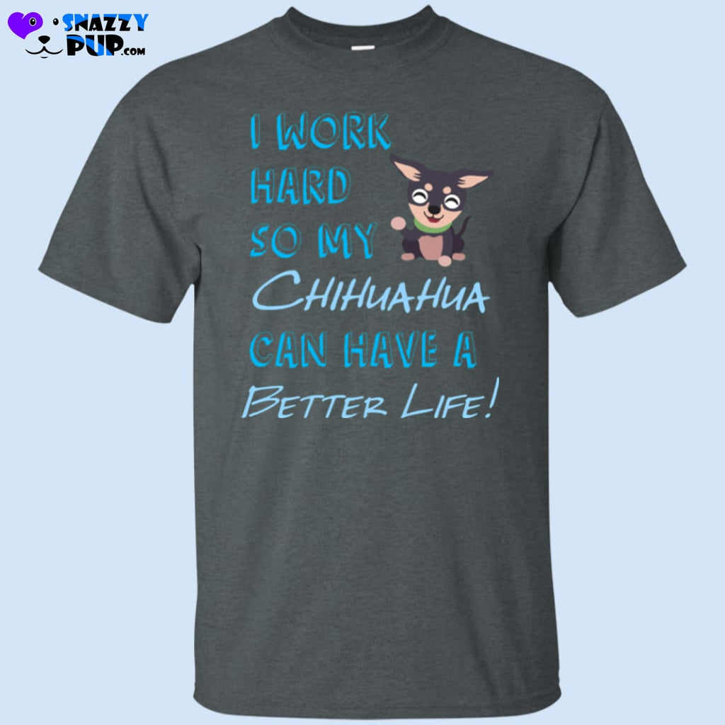 I Work Hard So My Chihuahua Can Have A Better Life - Apparel