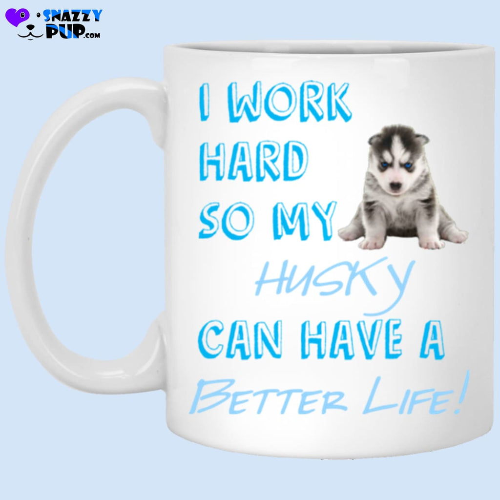 I Work Hard So My Husky Can Have A Better Life - Apparel