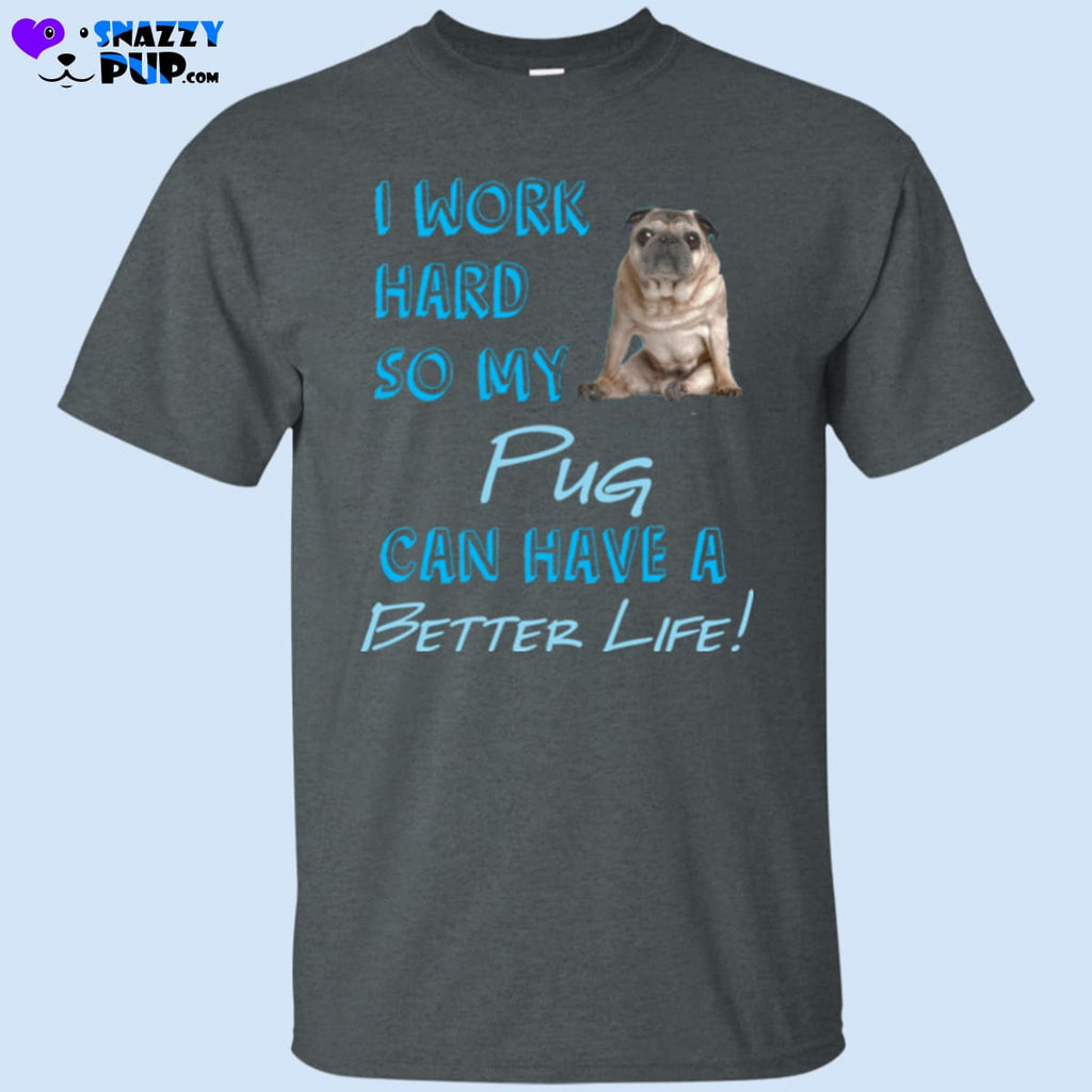 I Work Hard So My Pug Can Have A Better Life - Apparel