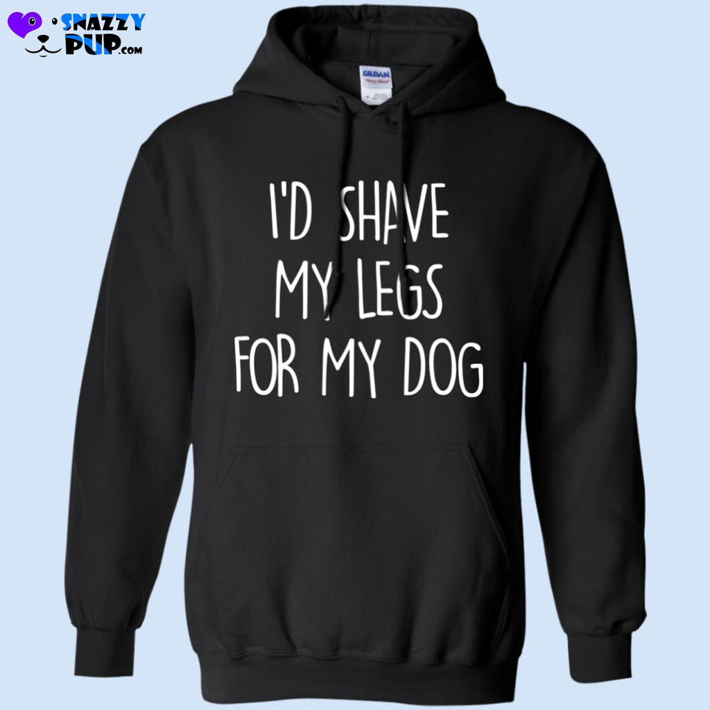 Id Shave My Legs For My Dog - Sweatshirts