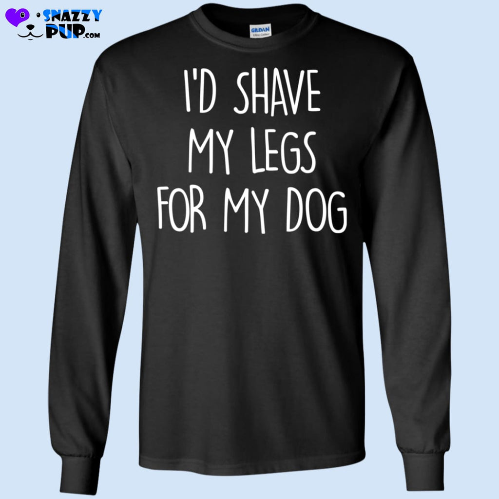 Id Shave My Legs For My Dog - T-Shirts