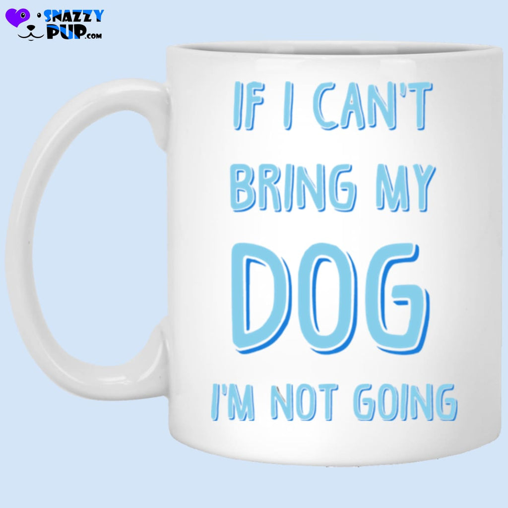 If I Cant Bring My Dog Im Not Going - Apparel