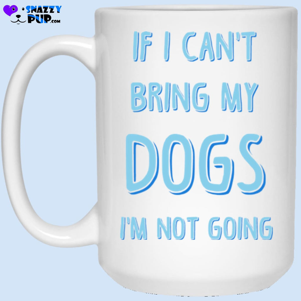 If I Cant Bring My Dogs Im Not Going - Apparel