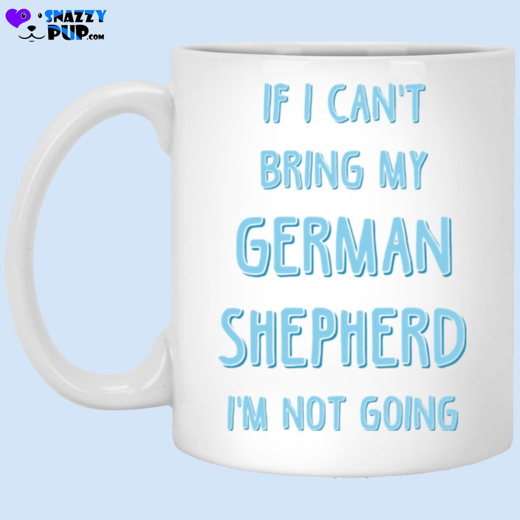 If I Cant Bring My German Shepherd Im Not Going - Apparel
