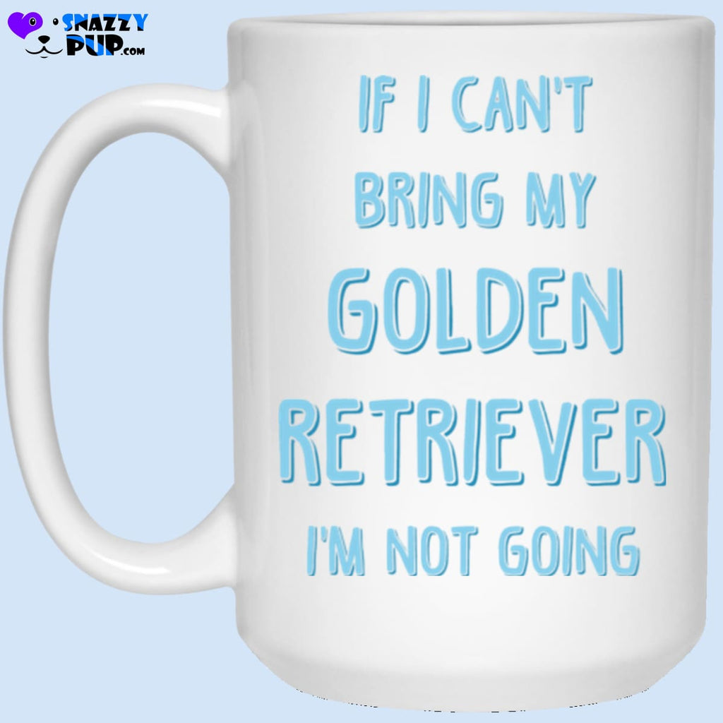 If I Cant Bring My Golden Retriever Im Not Going - Apparel