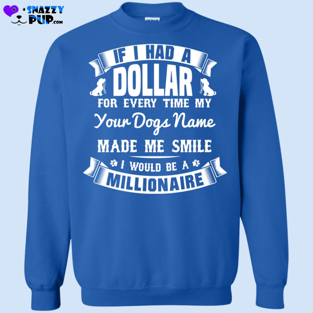 If I Had A Dollar Id Be A Millionaire...personalize With Your Dogs Name - Sweatshirts