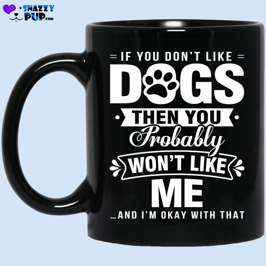 If You Dont Like Dogs You Probably Wont Like Me - Apparel