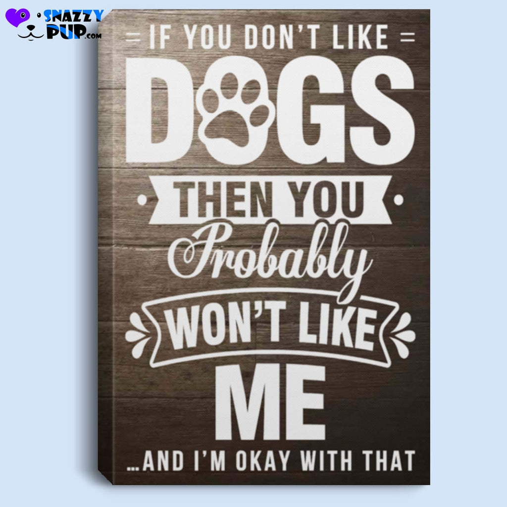 If You Dont Like Dogs You Wont Like Me - Housewares