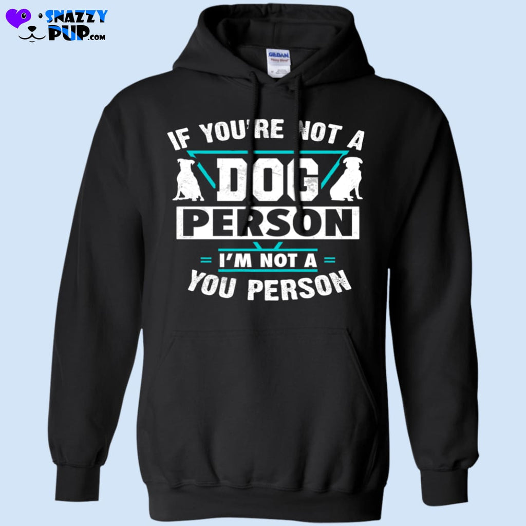If Your Not A Dog Person Im Not A You Person - Sweatshirts