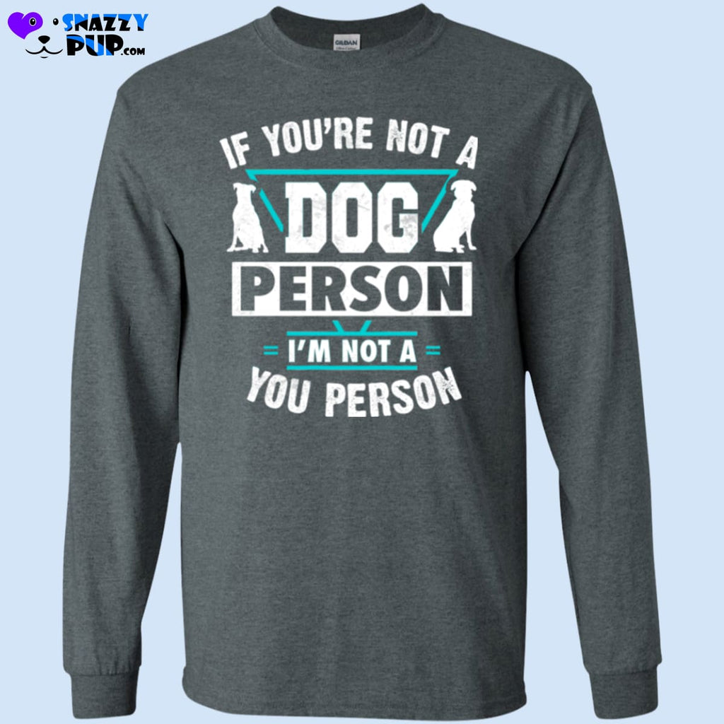 If Youre Not A Dog Person Im Not A You Person - T-Shirts