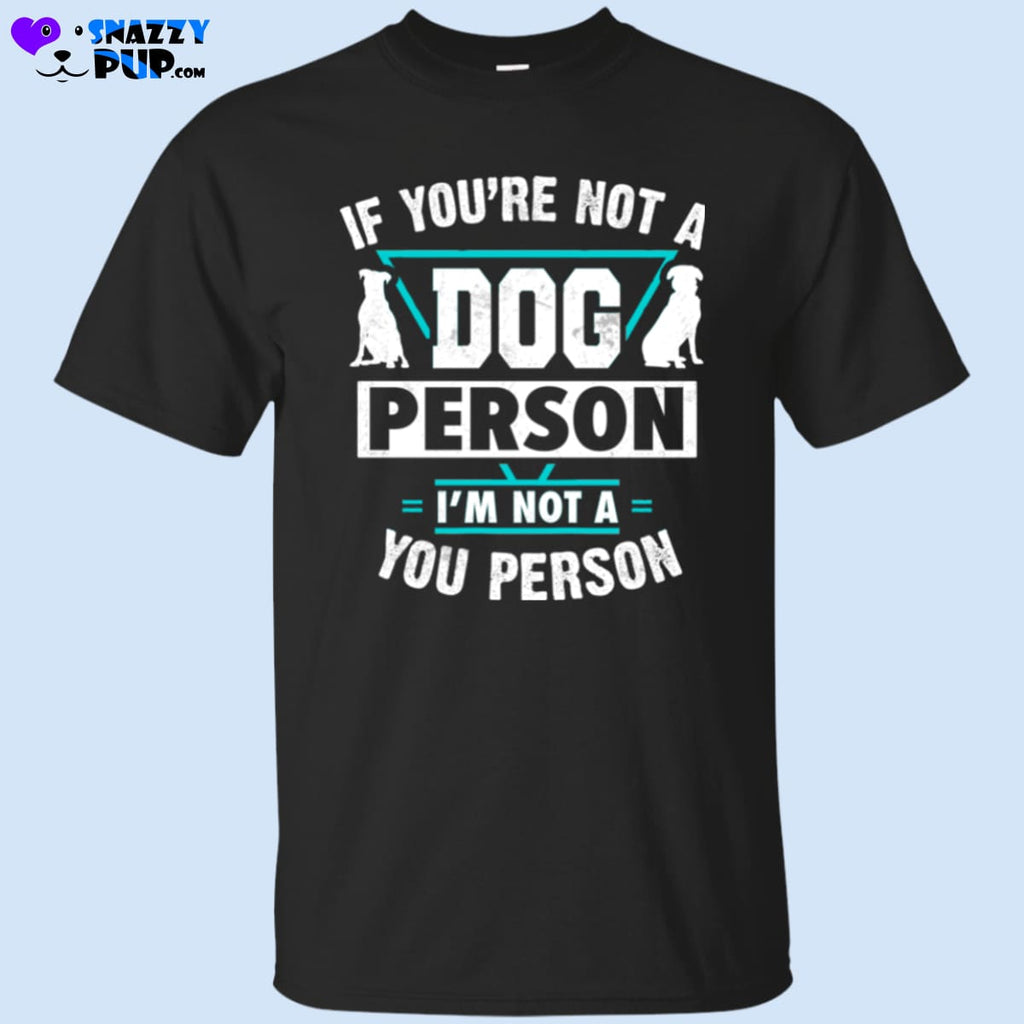 If Youre Not A Dog Person Im Not A You Person T-Shirt - T-Shirts