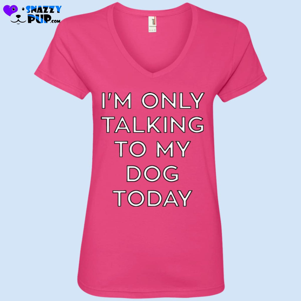 Im Only Talking To My Dog Today - T-Shirts