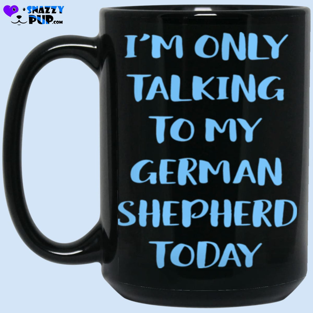 Im Only Talking To My German Shepherd Today - Apparel