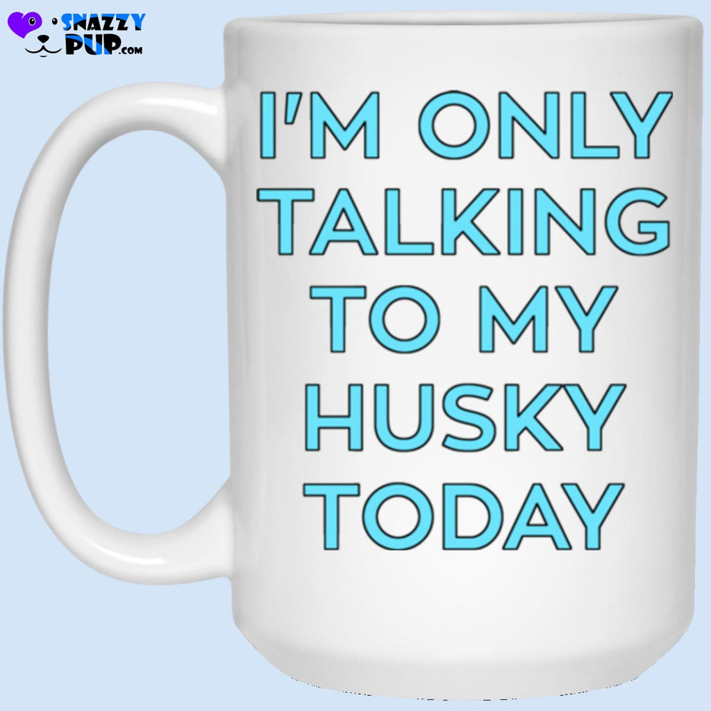 Im Only Talking To My Husky Today - Apparel