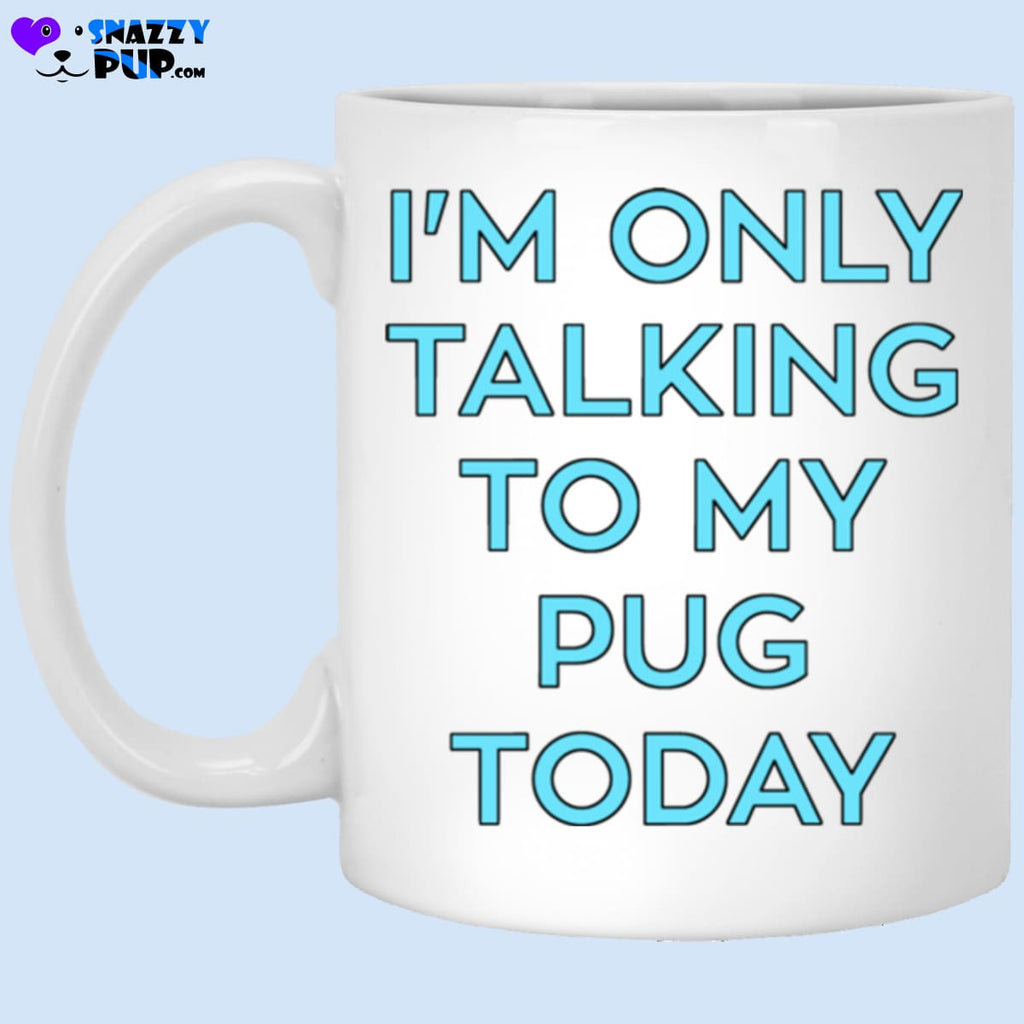 Im Only Talking To My Pug Today - Apparel