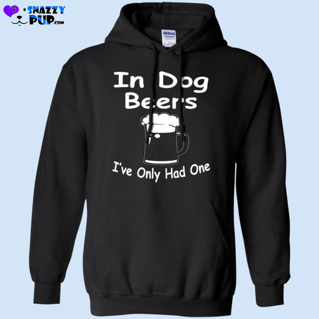 In Dog Beers Ive Only Had One - Sweatshirts
