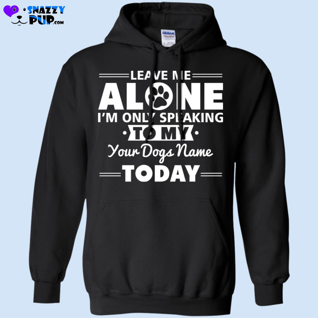 Leave Me Alone...personalize With Your Dog(S) Name - Apparel