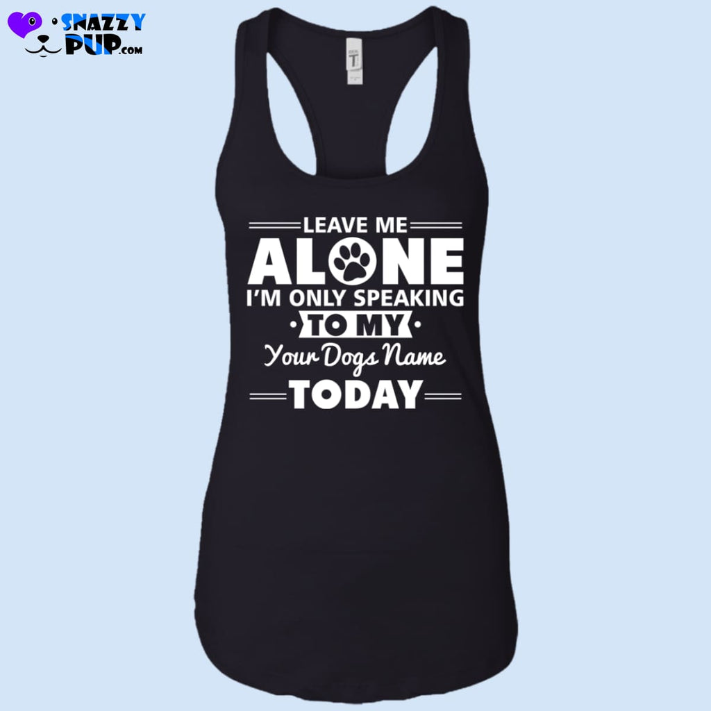 Leave Me Alone...personalize With Your Dogs Name - T-Shirts