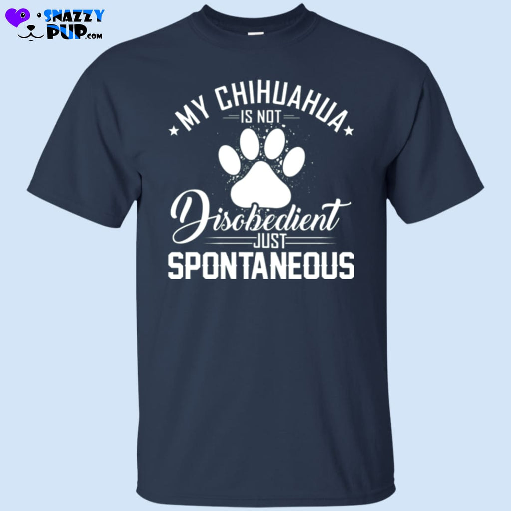 My Chihuahua Is Not Disobedient...Just Spontaneous - Apparel