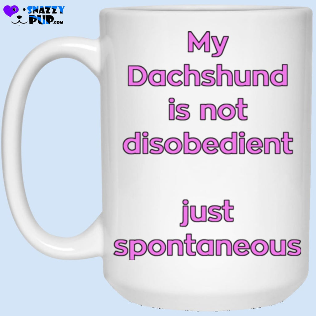 My Dachshund Is Not Disobedient...just Spontaneous - Apparel