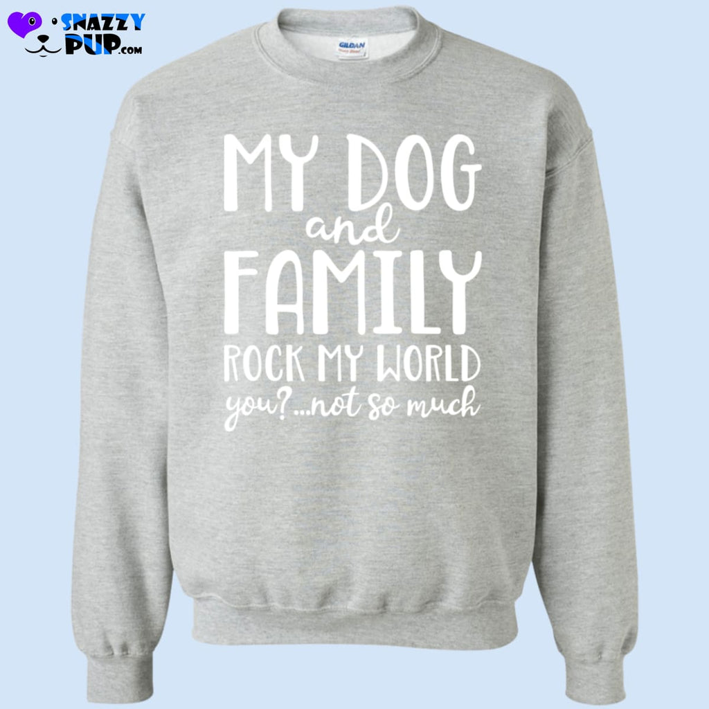 My Dog And Family Rock My World... - Sweatshirts