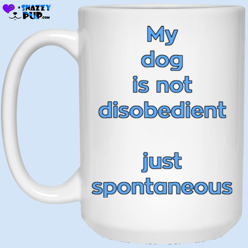 My Dog Is Not Disobedient...just Spontaneous - Apparel
