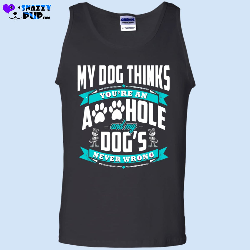 My Dog Thinks Your An A**hole T-Shirt - Apparel