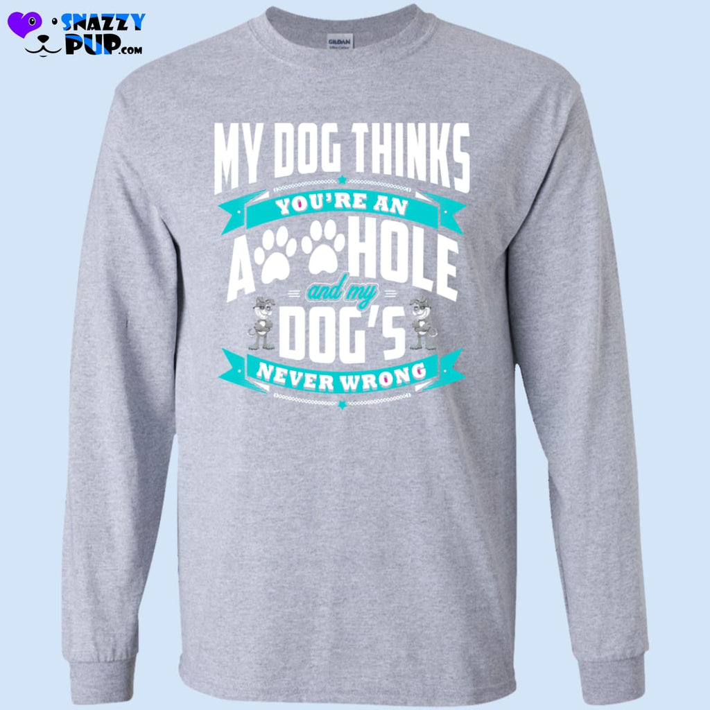 My Dog Thinks Youre An A**hole - T-Shirts