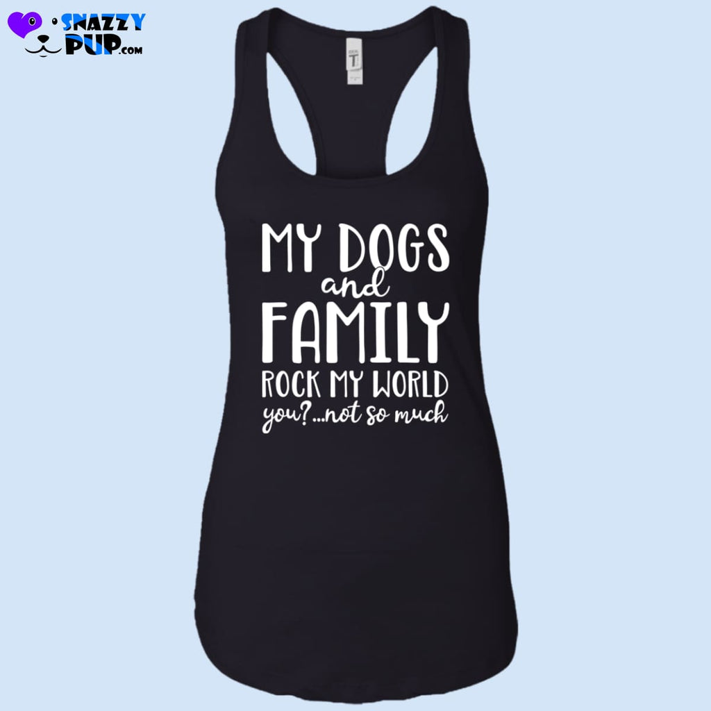 My Dogs And Family Rock My World...Ladies Tank Top - T-Shirts